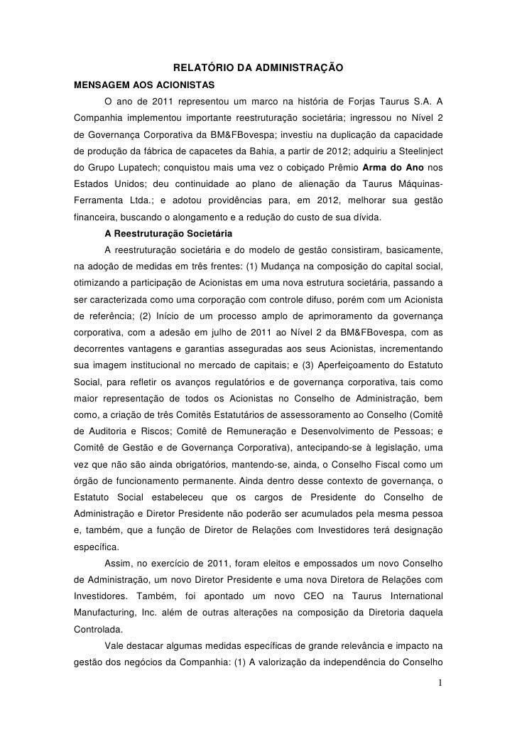 RELATÓRIO DA ADMINISTRAÇÃOMENSAGEM AOS ACIONISTAS       O ano de 2011 representou um marco na história de Forjas Taurus S....