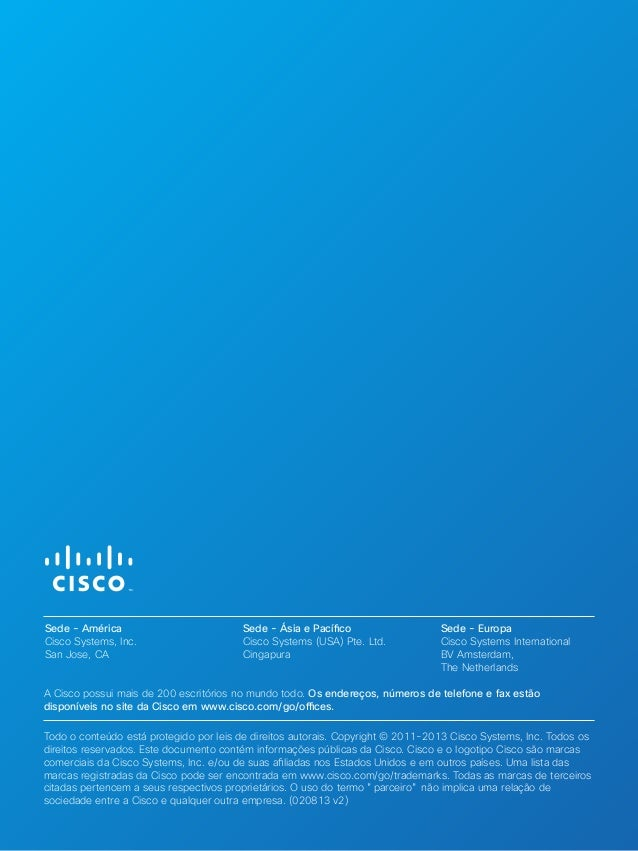 Sede - América  Cisco Systems, Inc.  San Jose, CA  Sede - Ásia e Pacífico  Cisco Systems (USA) Pte. Ltd.  Cingapura  Sede ...