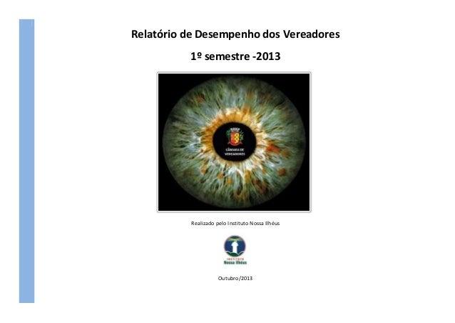 Relatório de Desempenho dos Vereadores 1º semestre -2013  Realizado pelo Instituto Nossa Ilhéus  Outubro/2013