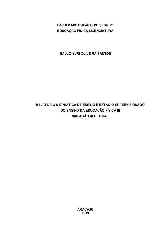 0  FACULDADE ESTÁCIO DE SERGIPE EDUCAÇÃO FÍSICA LICENCIATURA  SAULO YURI OLIVEIRA SANTOS  RELATÓRIO DE PRÁTICA DE ENSINO E...