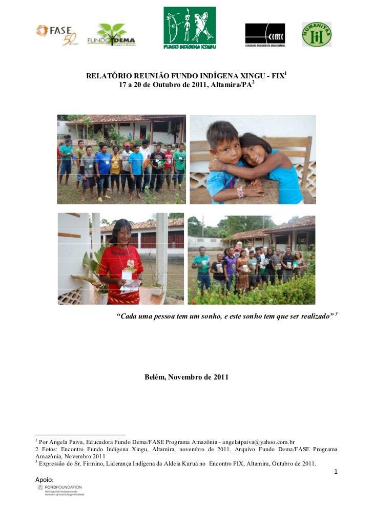 RELATÓRIO REUNIÃO FUNDO INDÍGENA XINGU - FIX1                       17 a 20 de Outubro de 2011, Altamira/PA2              ...