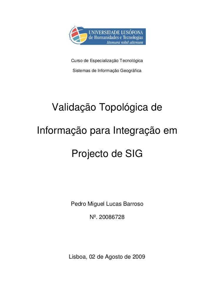 Curso de Especialização Tecnológica       Sistemas de Informação Geográfica   Validação Topológica deInformação para Integ...