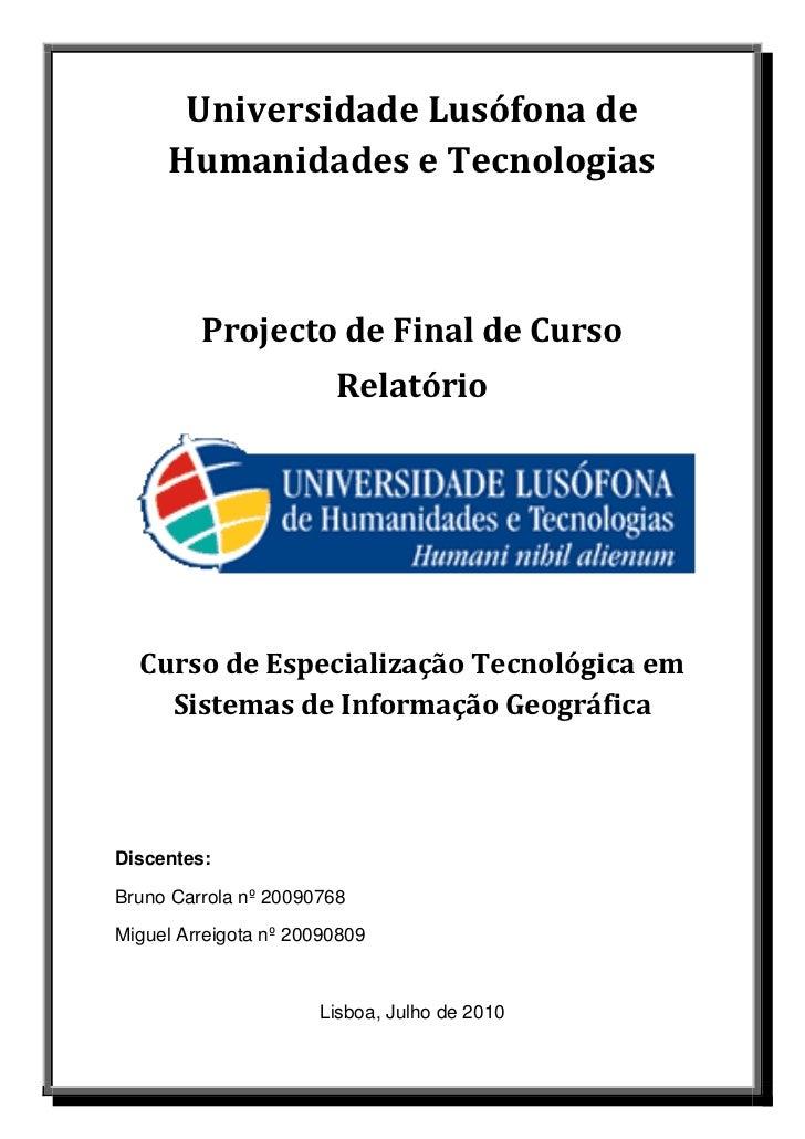 Universidade Lusófona de     Humanidades e Tecnologias         Projecto de Final de Curso                        Relatório...
