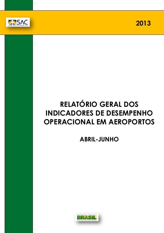 RELATÓRIO GERAL DOS INDICADORES DE DESEMPENHO OPERACIONAL EM AEROPORTOS ABRIL-JUNHO 2013