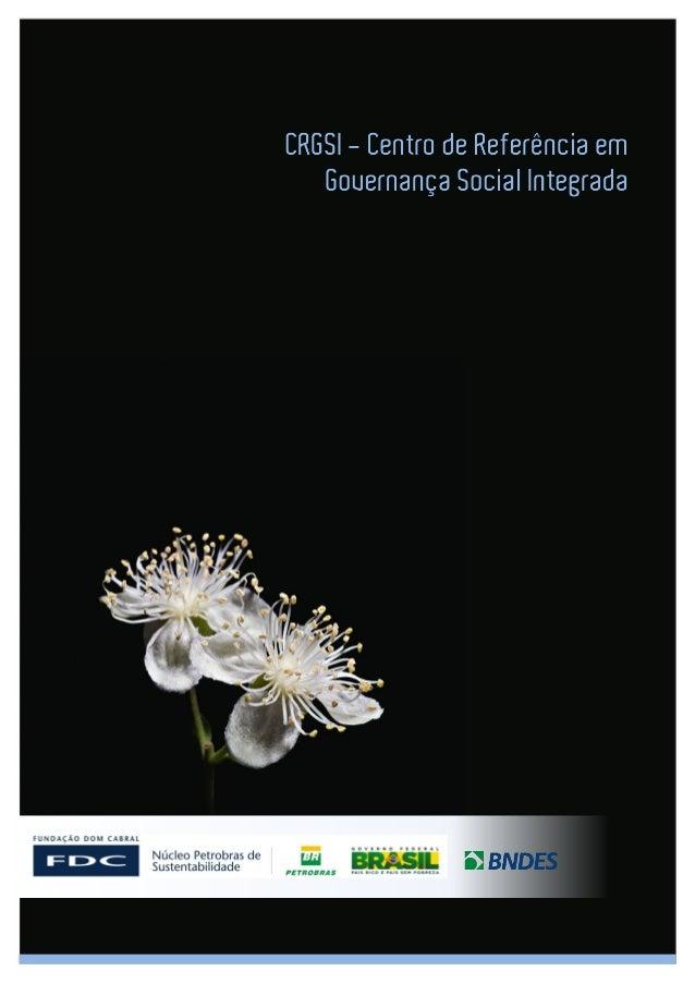 | 2 |IntroduçãoNo dia 27 de março de 2013 foi lançado o Centro de Referência em Governança Social Integrada(CRGSI), que co...