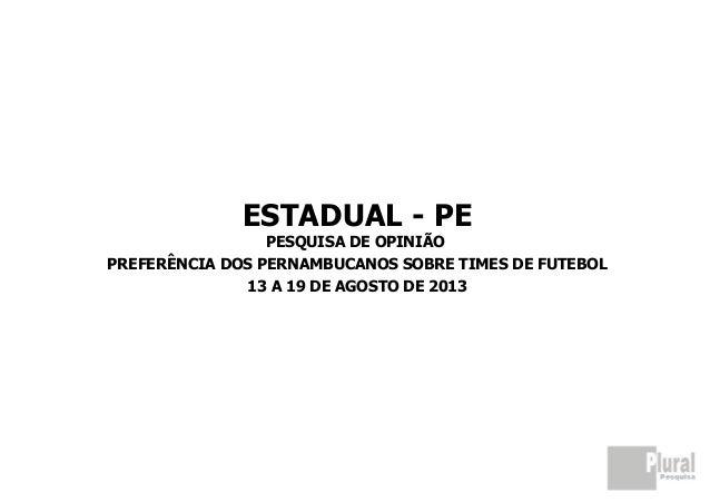 ESTADUAL - PE PESQUISA DE OPINIÃO PREFERÊNCIA DOS PERNAMBUCANOS SOBRE TIMES DE FUTEBOL 13 A 19 DE AGOSTO DE 2013