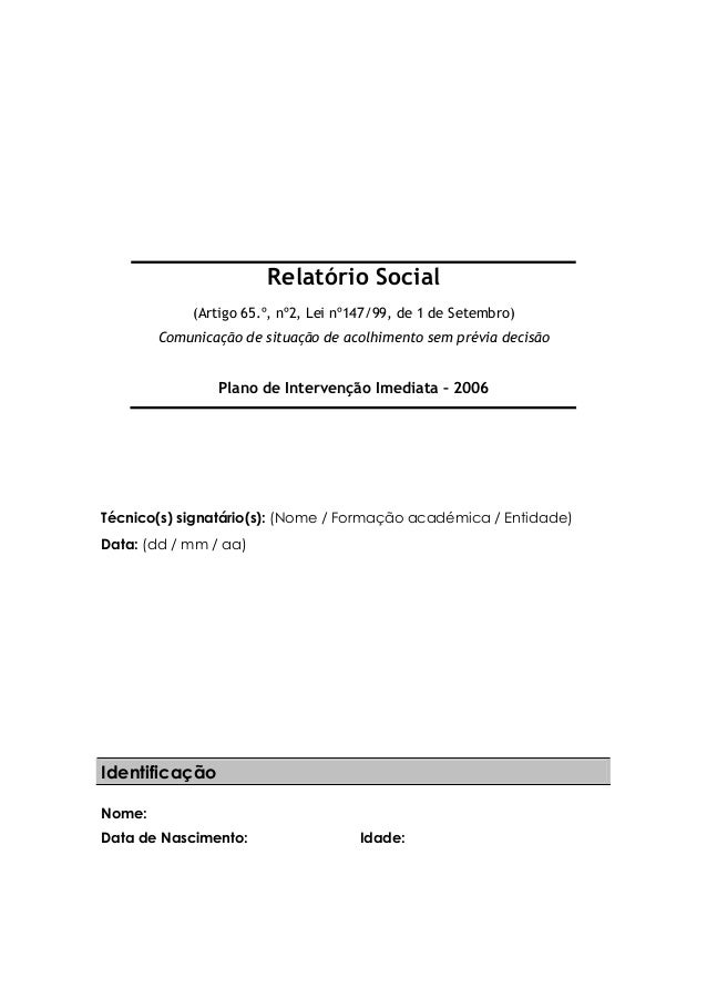 Relatório Social (Artigo 65.º, nº2, Lei nº147/99, de 1 de Setembro) Comunicação de situação de acolhimento sem prévia deci...