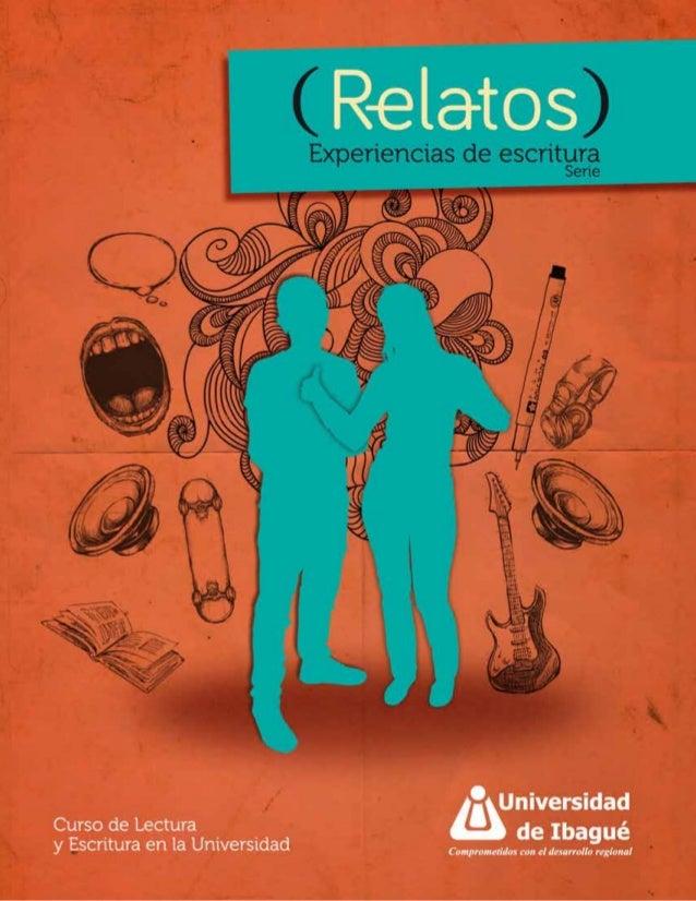 Universidad de Ibagué  Facultad de Humanidades y Ciencias Sociales  Curso de Lectura y Escritura  Serie Experiencias de Es...