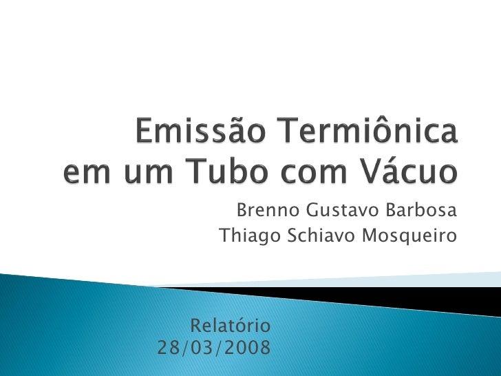 Brenno Gustavo Barbosa       Thiago Schiavo Mosqueiro       Relatório 28/03/2008