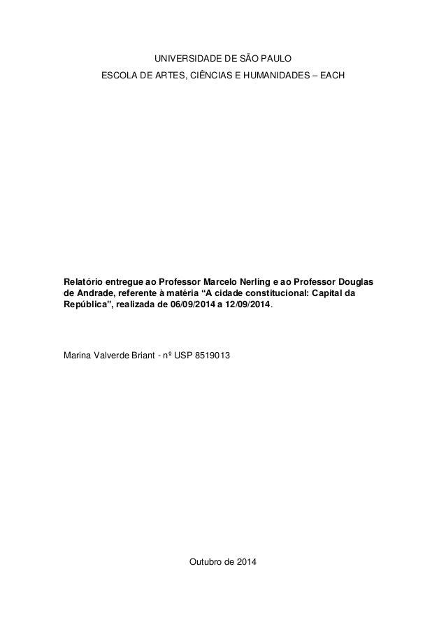 UNIVERSIDADE DE SÃO PAULO  ESCOLA DE ARTES, CIÊNCIAS E HUMANIDADES – EACH  Relatório entregue ao Professor Marcelo Nerling...