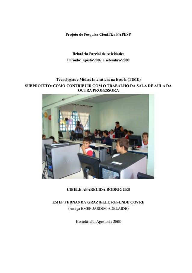 Projeto de Pesquisa Científica FAPESP Relatório Parcial de Atividades Período: agosto/2007 a setembro/2008 Tecnologias e M...