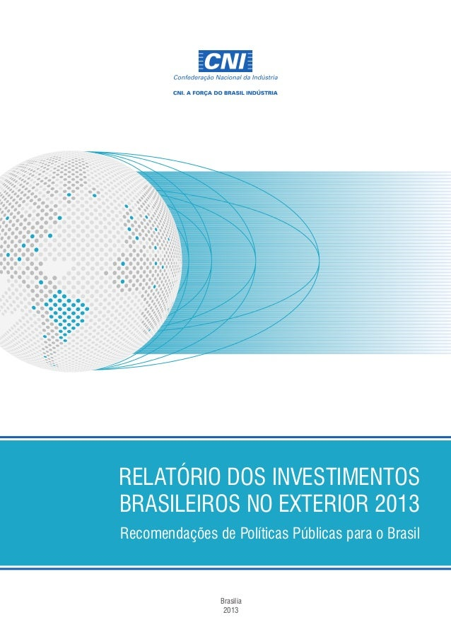 RELATÓRIO DOS INVESTIMENTOS BRASILEIROS NO EXTERIOR 2013 Recomendações de Políticas Públicas para o Brasil  Brasília 2013