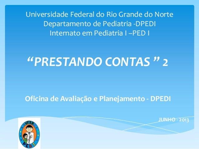 """Universidade Federal do Rio Grande do Norte Departamento de Pediatria -DPEDI Internato em Pediatria I –PED I """"PRESTANDO CO..."""