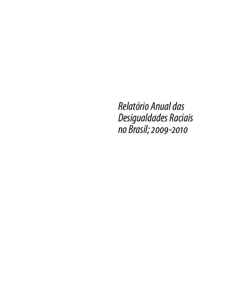 Relatório Anual dasDesigualdades Raciaisno Brasil; 2009-2010