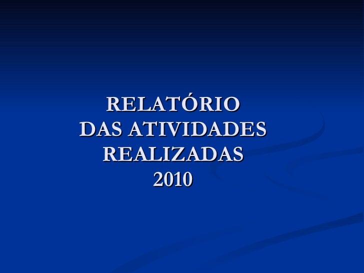 RELATÓRIO DAS ATIVIDADES REALIZADAS 2010