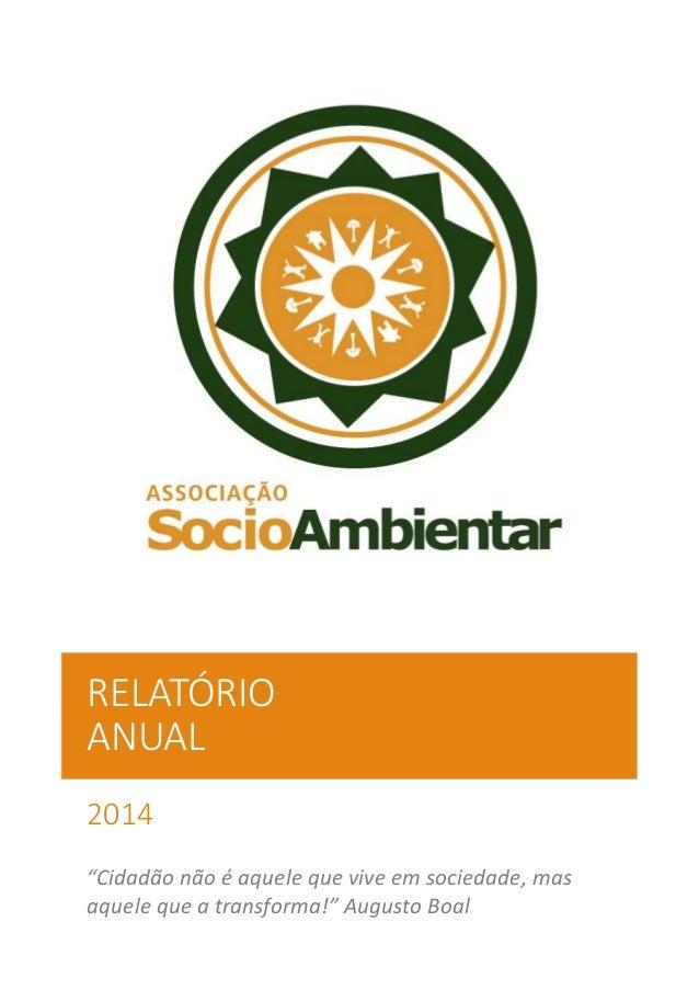 """RELATÓRIO ANUAL 2014 """"Cidadão não é aquele que vive em sociedade, mas aquele que a transforma!"""" Augusto Boal"""