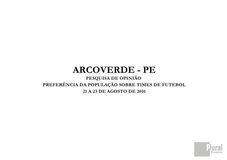 ARCOVERDE - PE               PESQUISA DE OPINIÃO PREFERÊNCIA DA POPULAÇÃO SOBRE TIMES DE FUTEBOL              21 A 23 DE A...