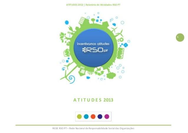 ATITUDES 2013 | Relatório de Atividades RSO PT REDE RSO PT – Rede Nacional de Responsabilidade Social das Organizações 1 A...
