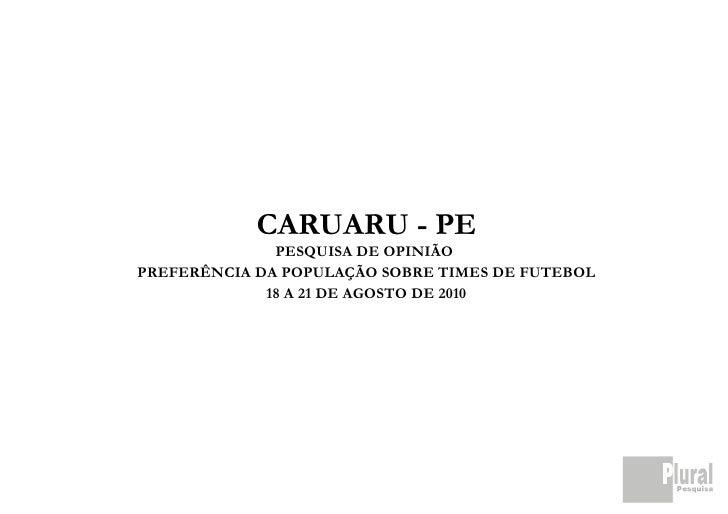 CARUARU - PE               PESQUISA DE OPINIÃO PREFERÊNCIA DA POPULAÇÃO SOBRE TIMES DE FUTEBOL              18 A 21 DE AGO...