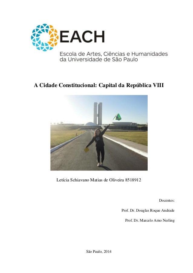 A Cidade Constitucional: Capital da República VIII  Letícia Schiavano Matias de Oliveira 8518912  Docentes:  Prof. Dr. Dou...