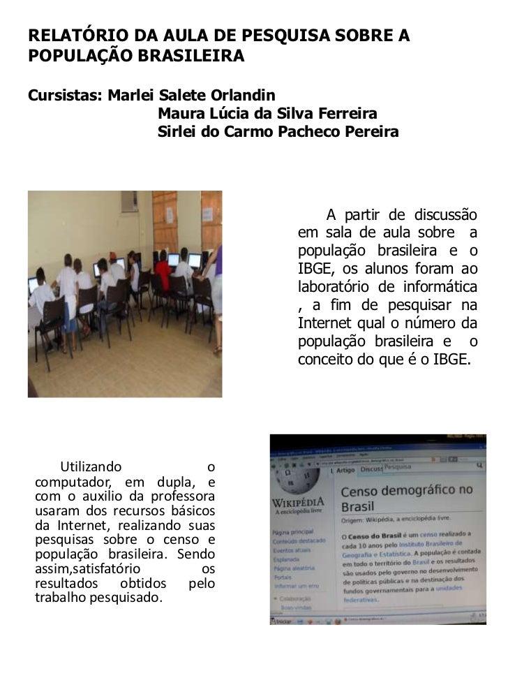 RELATÓRIO DA AULA DE PESQUISA SOBRE A POPULAÇÃO BRASILEIRACursistas: Marlei Salete Orlandin                            Mau...