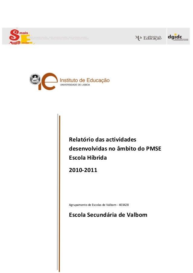 te?Relatório das actividadesdesenvolvidas no âmbito do PMSEEscola Híbrida2010-2011Agrupamento de Escolas de Valbom - 40342...