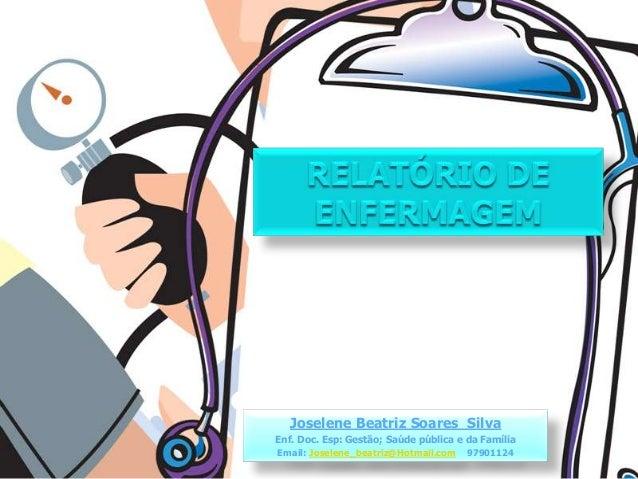 Joselene Beatriz Soares Silva Enf. Doc. Esp: Gestão; Saúde pública e da Família Email: Joselene_beatriz@Hotmail.com 979011...