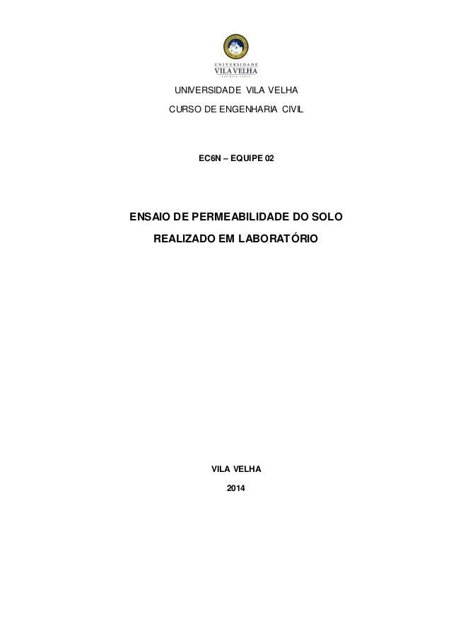 UNIVERSIDADE VILA VELHA  CURSO DE ENGENHARIA CIVIL  EC6N – EQUIPE 02  ENSAIO DE PERMEABILIDADE DO SOLO  REALIZADO EM LABOR...