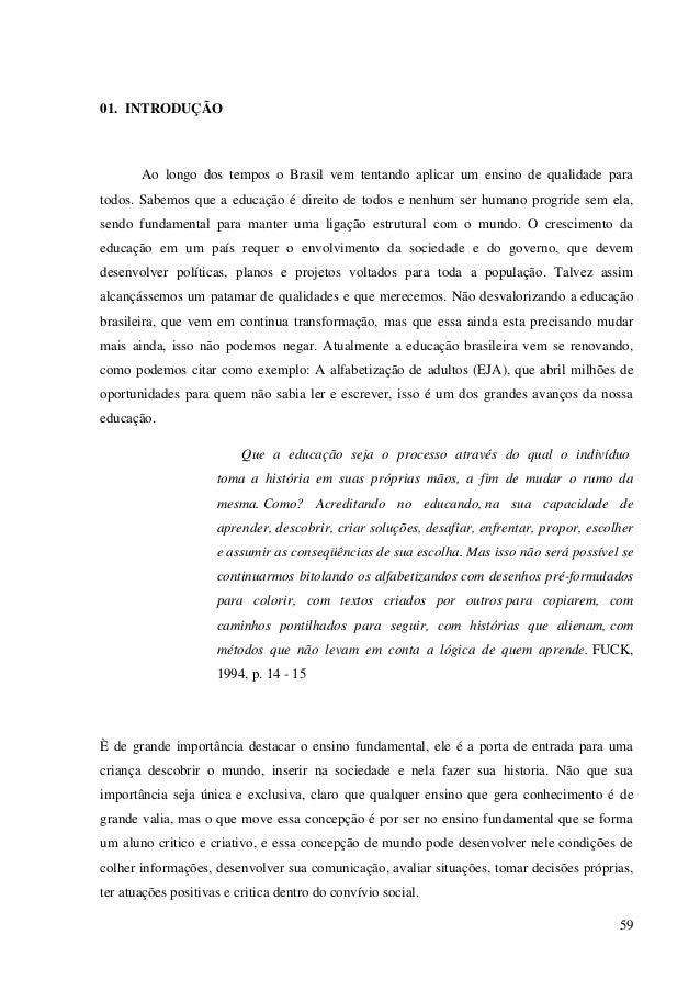 59 01. INTRODUÇÃO Ao longo dos tempos o Brasil vem tentando aplicar um ensino de qualidade para todos. Sabemos que a educa...