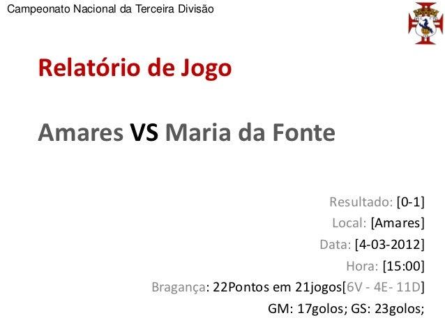 Campeonato Nacional da Terceira Divisão     Relatório de Jogo     Amares VS Maria da Fonte                                ...