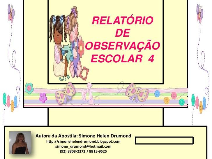 RELATÓRIO                           DE                       OBSERVAÇÃO                        ESCOLAR 4Autora da Apostila...