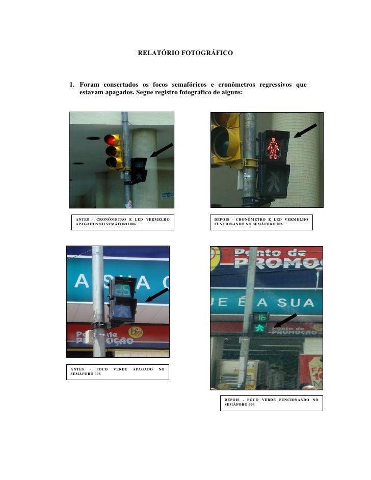 RELATÓRIO FOTOGRÁFICO    1. Foram consertados os focos semafóricos e cronômetros regressivos que    estavam apagados. Segu...