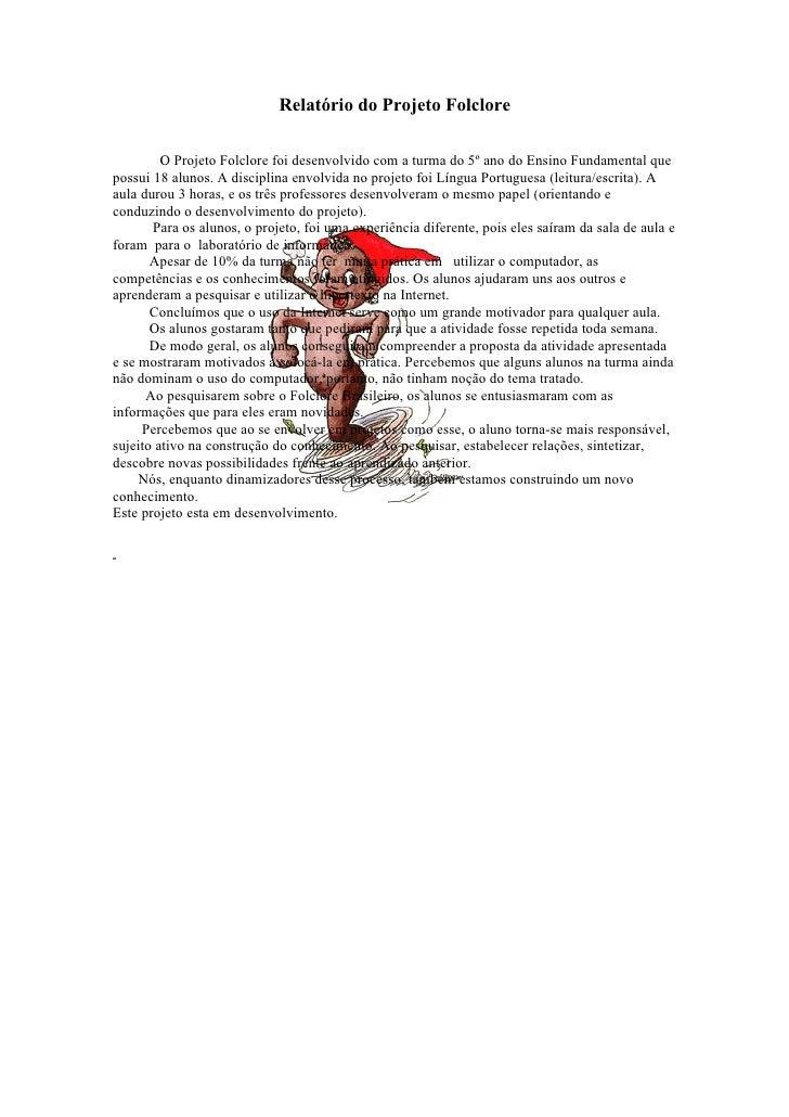 Relatório do Projeto Folclore           O Projeto Folclore foi desenvolvido com a turma do 5º ano do Ensino Fundamental qu...
