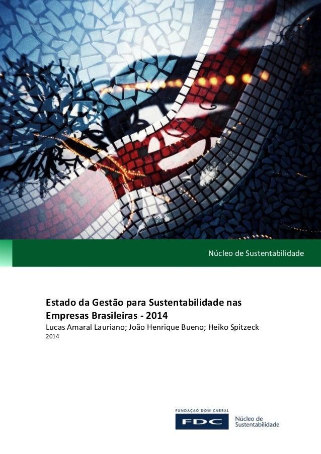 Núcleo de Sustentabilidade Estado da Gestão para Sustentabilidade nas Empresas Brasileiras - 2014 Lucas Amaral Lauriano; J...