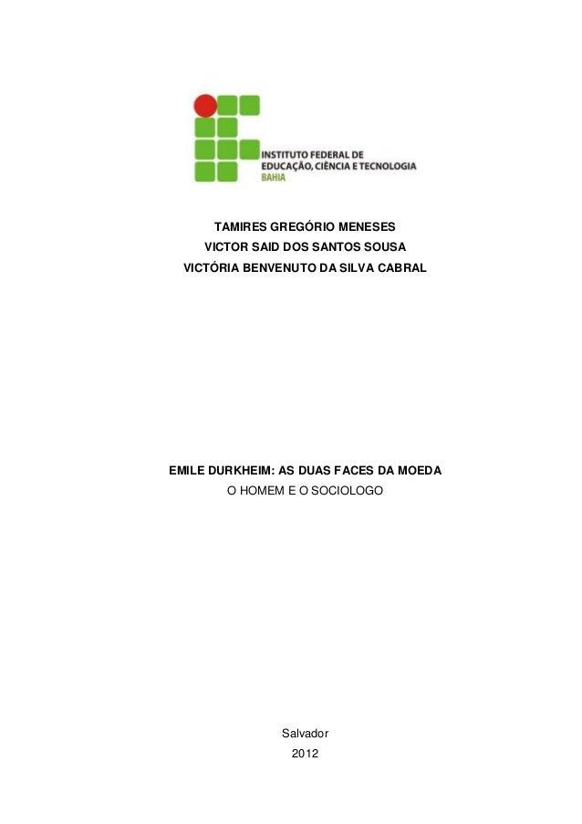TAMIRES GREGÓRIO MENESES    VICTOR SAID DOS SANTOS SOUSA  VICTÓRIA BENVENUTO DA SILVA CABRALEMILE DURKHEIM: AS DUAS FACES ...