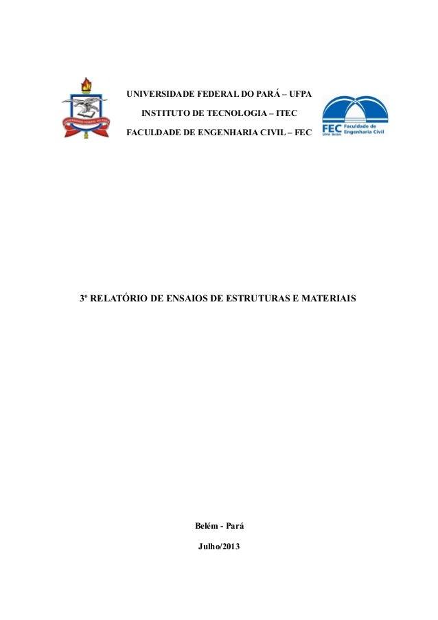 UNIVERSIDADE FEDERAL DO PARÁ – UFPA INSTITUTO DE TECNOLOGIA – ITEC FACULDADE DE ENGENHARIA CIVIL – FEC 3º RELATÓRIO DE ENS...