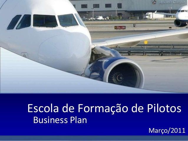Escola de Formação de Pilotos Business Plan                      Março/2011