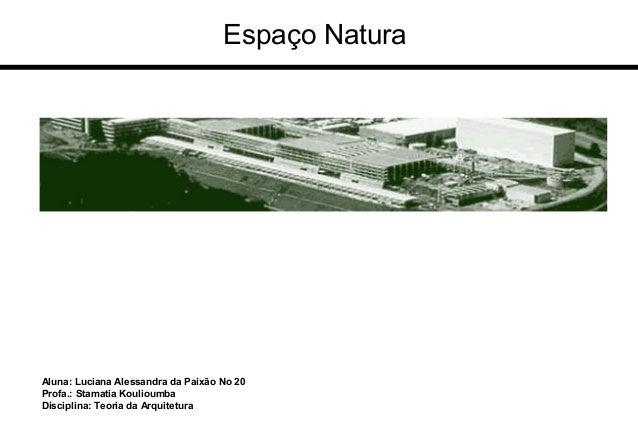 Aluna: Luciana Alessandra da Paixão No 20 Profa.: Stamatia Koulioumba Disciplina: Teoria da Arquitetura Espaço Natura