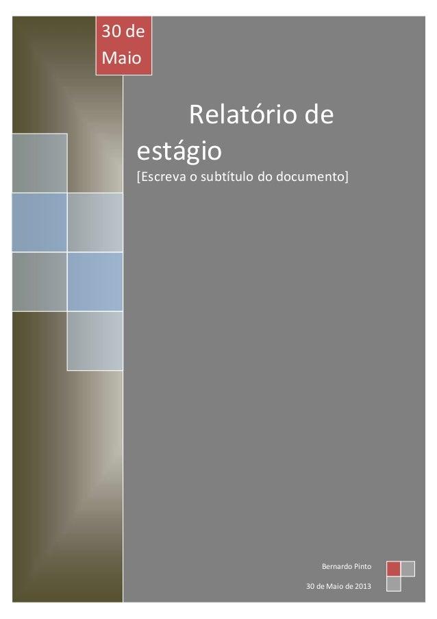 Relatório de estágio [Escreva o subtítulo do documento] 30 de Maio de 2013 Bernardo Pinto 30 de Maio de 2013