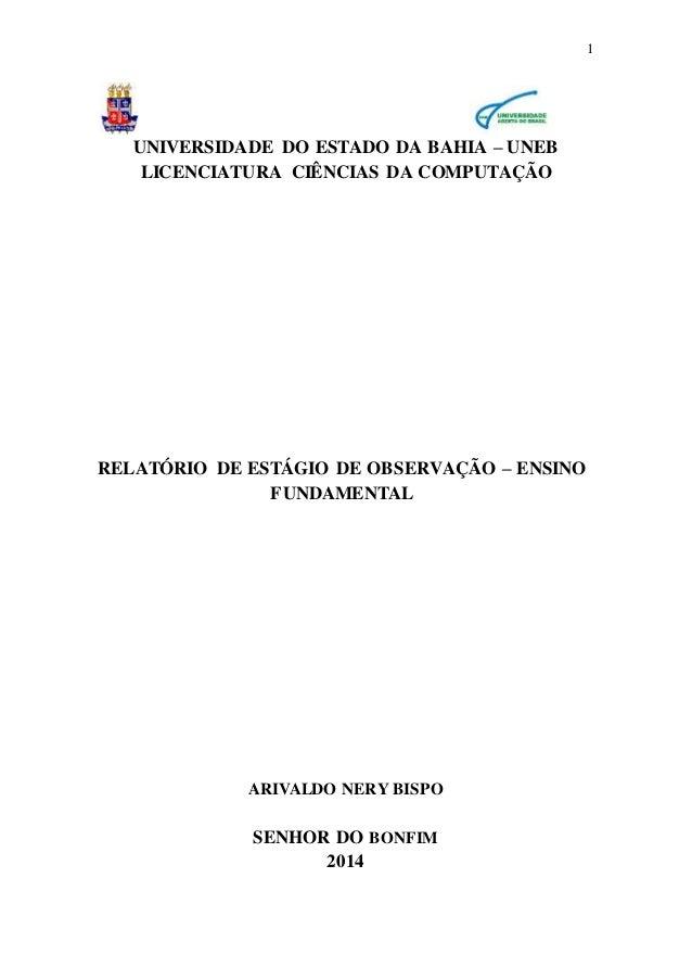 1 UNIVERSIDADE DO ESTADO DA BAHIA – UNEB LICENCIATURA CIÊNCIAS DA COMPUTAÇÃO RELATÓRIO DE ESTÁGIO DE OBSERVAÇÃO – ENSINO F...