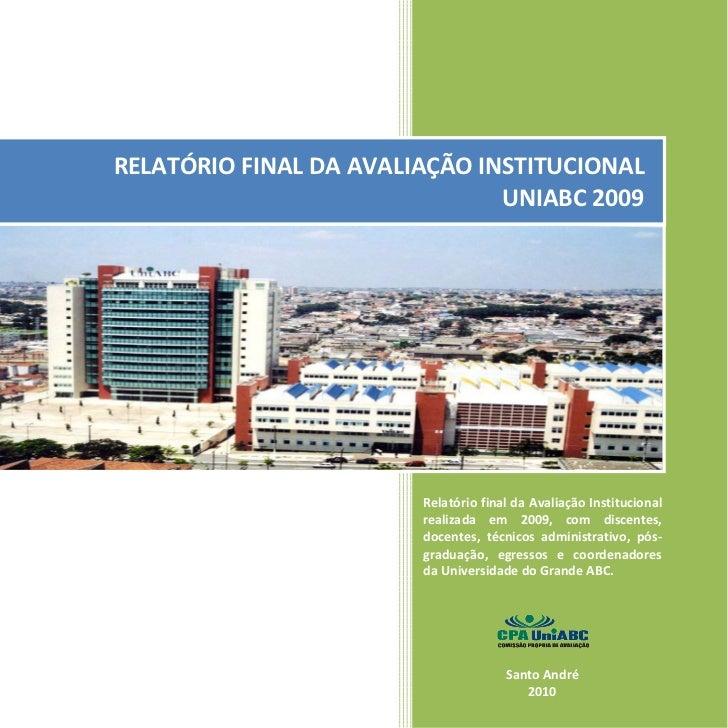 RELATÓRIO FINAL DA AVALIAÇÃO INSTITUCIONAL                                UNIABC 2009                             Relatóri...