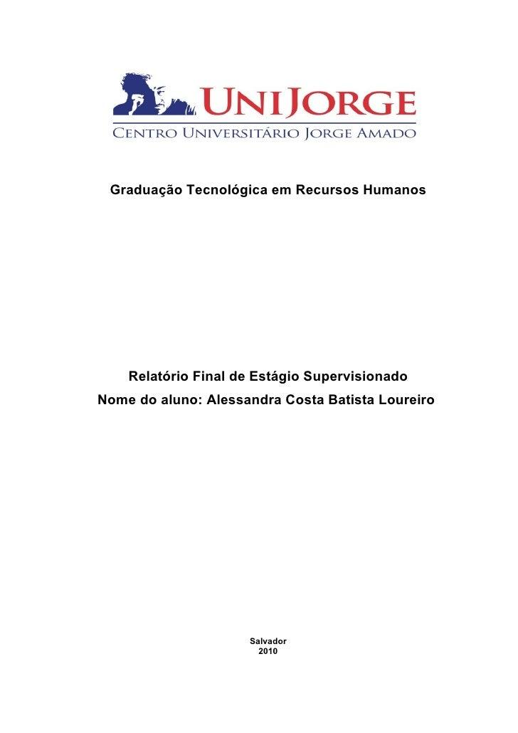 Graduação Tecnológica em Recursos Humanos    Relatório Final de Estágio SupervisionadoNome do aluno: Alessandra Costa Bati...