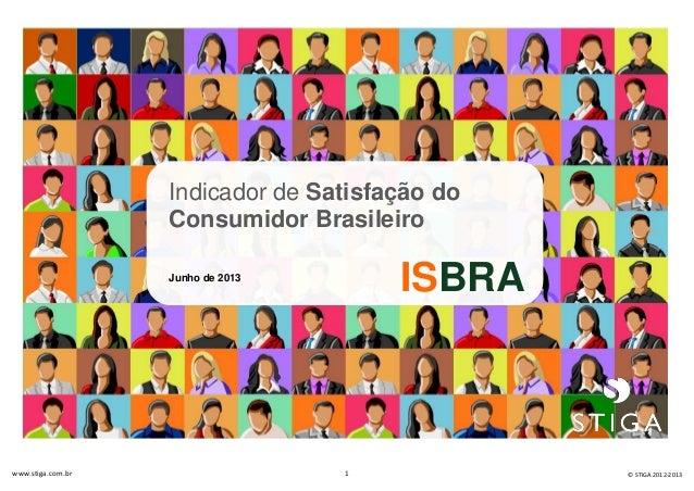 ISBRA Indicador de Satisfação do Consumidor Brasileiro Junho de 2013 ISBRA www.stiga.com.br 1 © STIGA 2012-2013