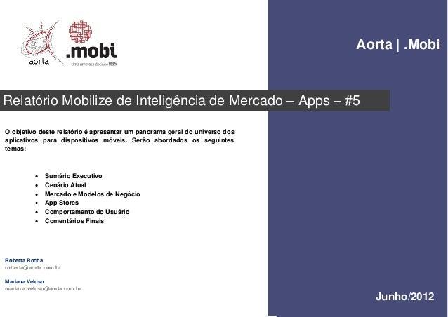 Aorta Relatório Mobilize de Inteligência de Mercado – Apps – #5 Junho/2012 O objetivo deste relatório é apresentar um pano...