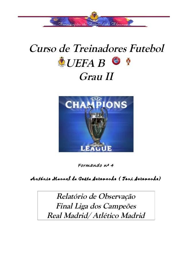 Curso de Treinadores Futebol  UEFA B  Grau II  Formando nº 4  António Manuel da Costa Seromenho ( Toni Seromenho)  Relatór...