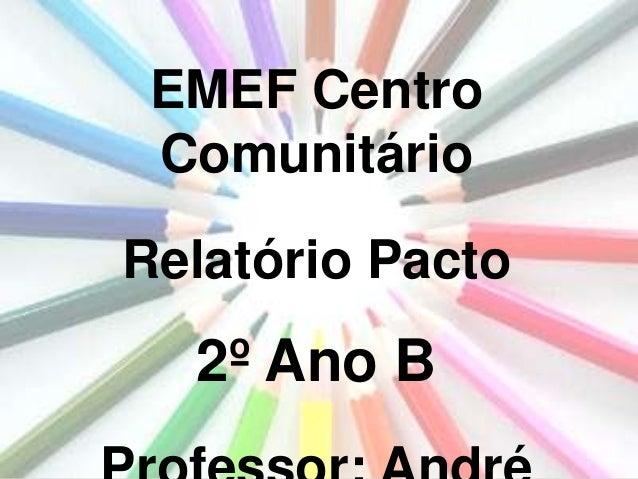 EMEF Centro Comunitário Relatório Pacto  2º Ano B