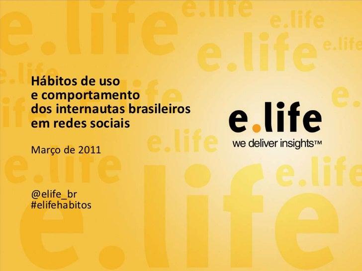 Hábitos de usoe comportamentodos internautas brasileirosem redes sociaisMarço de 2011@elife_br#elifehabitos