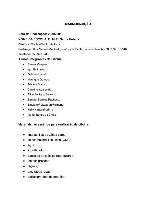 MARMORIZAÇÃOData de Realização: 20/05/2013NOME DA ESCOLA: E. M. F. Santa HelenaDiretora: MarileteManfio de LimaEndereço: R...