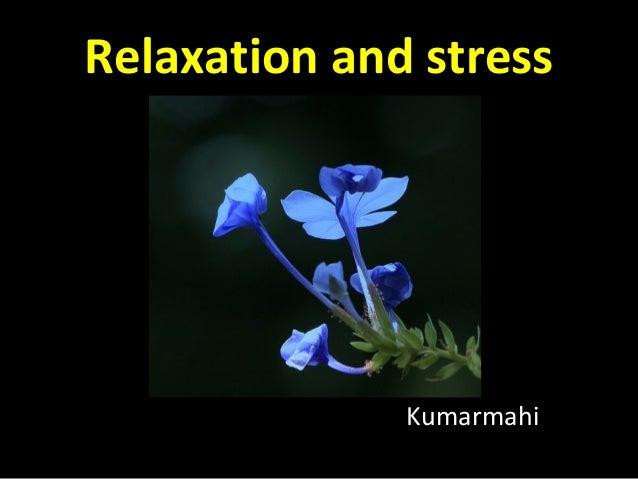 Relaxation and stress Kumarmahi