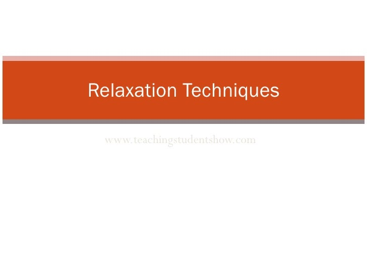 www.teachingstudentshow.com Relaxation Techniques